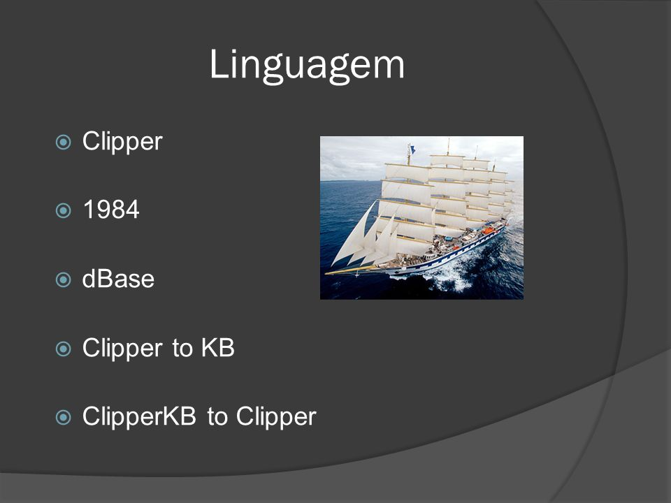 Linguagem Clipper 1984 dBase Clipper to KB ClipperKB to Clipper