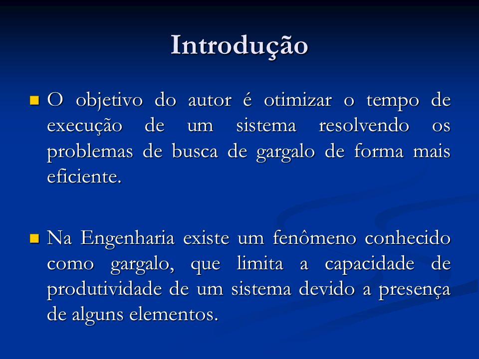 Introdução O objetivo do autor é otimizar o tempo de execução de um sistema resolvendo os problemas de busca de gargalo de forma mais eficiente.