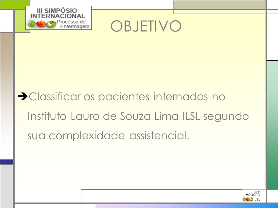 OBJETIVO Classificar os pacientes internados no Instituto Lauro de Souza Lima-ILSL segundo sua complexidade assistencial.