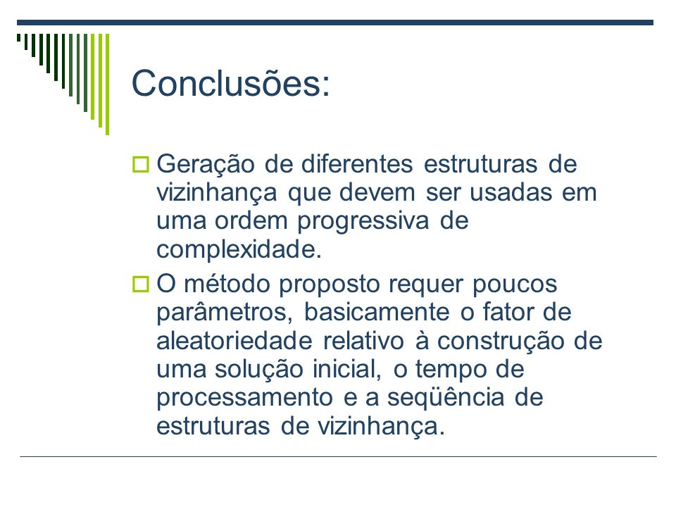 Conclusões: Geração de diferentes estruturas de vizinhança que devem ser usadas em uma ordem progressiva de complexidade.