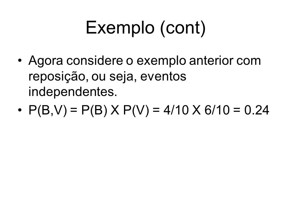 Exemplo (cont) Agora considere o exemplo anterior com reposição, ou seja, eventos independentes.