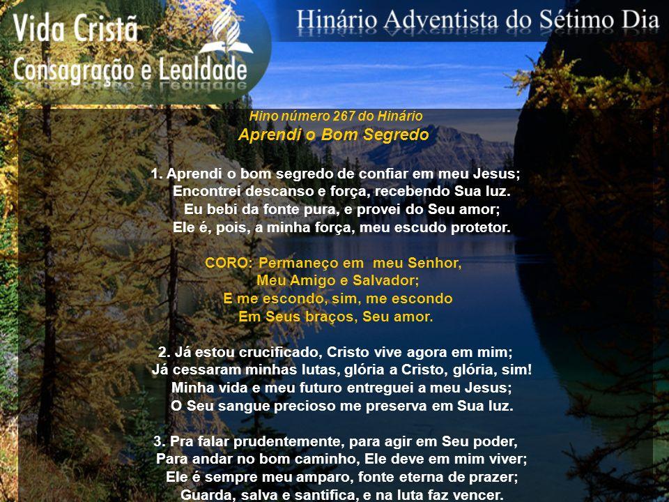 Hino número 267 do Hinário Aprendi o Bom Segredo. 1. Aprendi o bom segredo de confiar em meu Jesus;