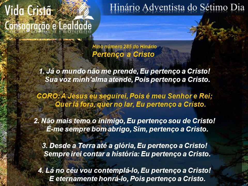 Pertenço a Cristo 1. Já o mundo não me prende, Eu pertenço a Cristo!