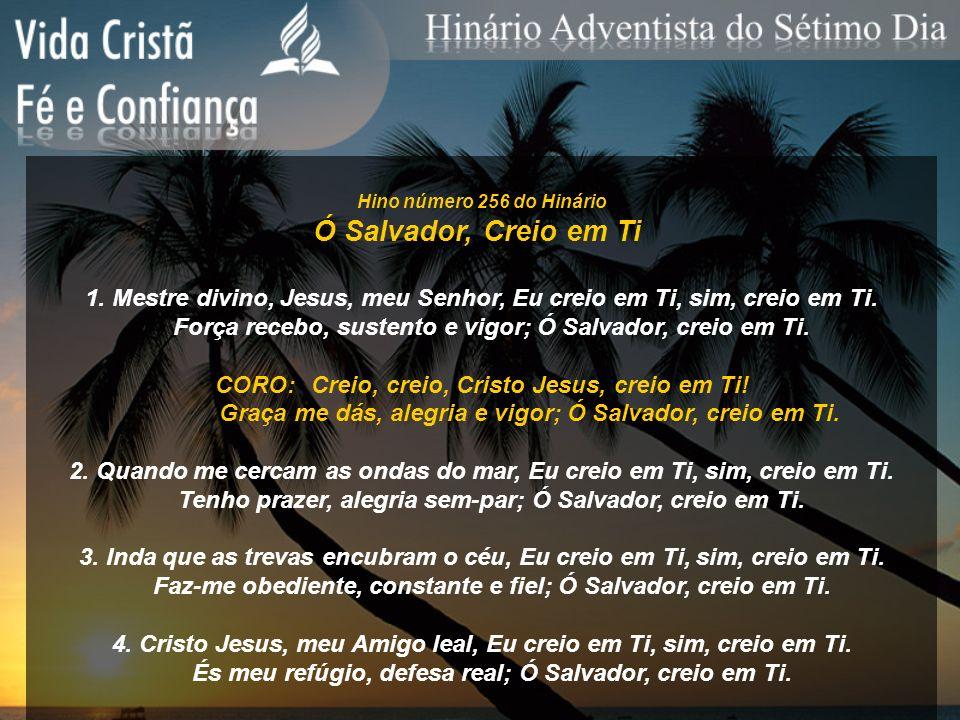 Hino número 256 do Hinário Ó Salvador, Creio em Ti. 1. Mestre divino, Jesus, meu Senhor, Eu creio em Ti, sim, creio em Ti.