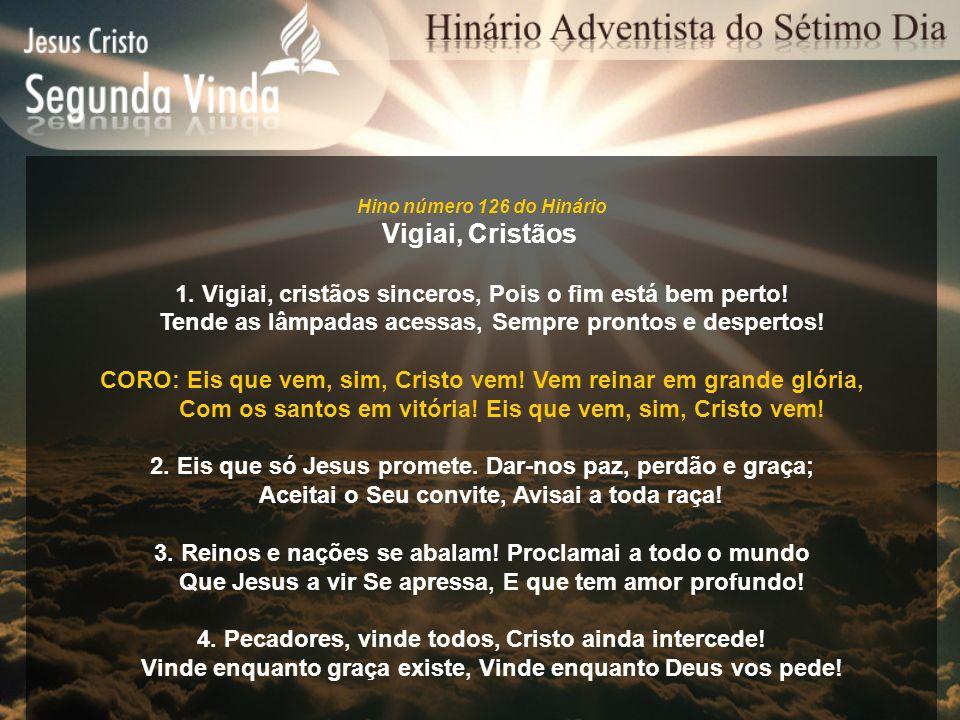 Hino número 126 do Hinário Vigiai, Cristãos. 1. Vigiai, cristãos sinceros, Pois o fim está bem perto!