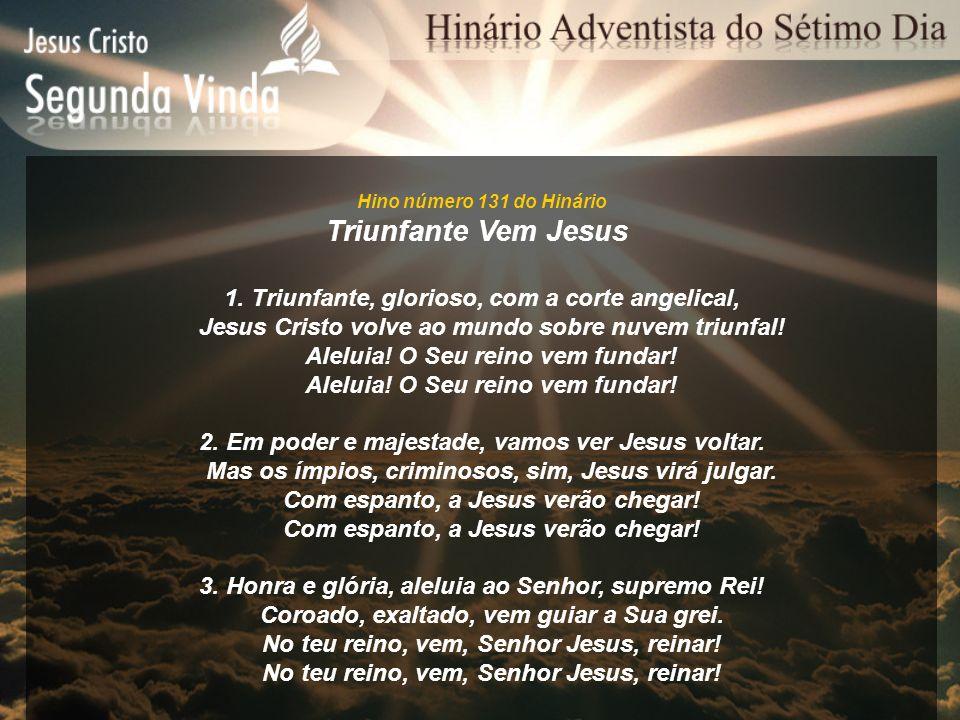 Triunfante Vem Jesus 1. Triunfante, glorioso, com a corte angelical,