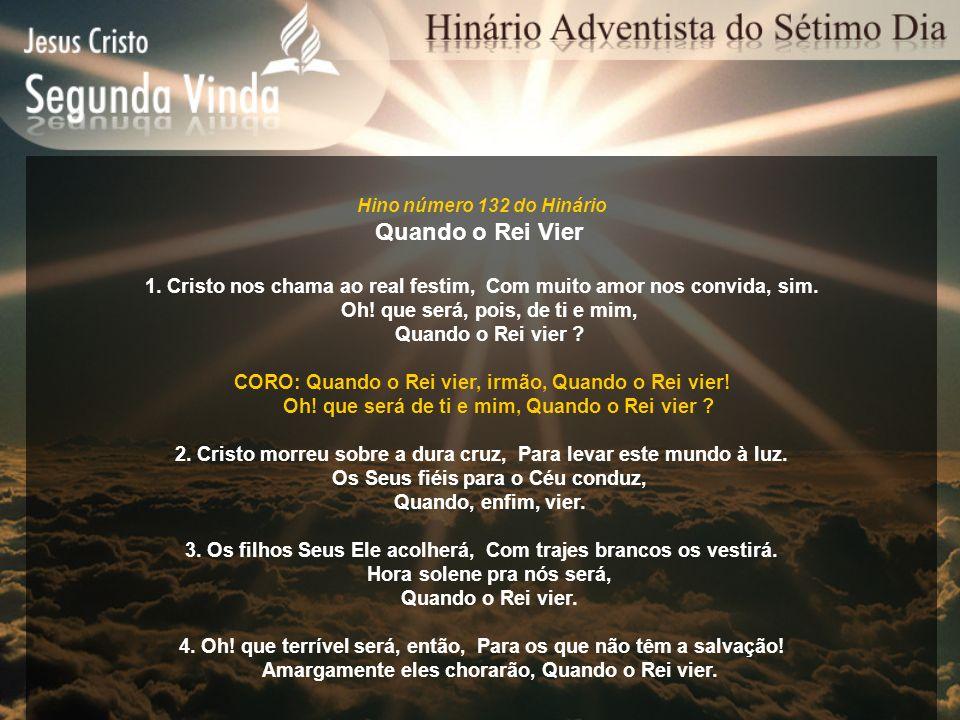 Hino número 132 do Hinário Quando o Rei Vier. 1. Cristo nos chama ao real festim, Com muito amor nos convida, sim.