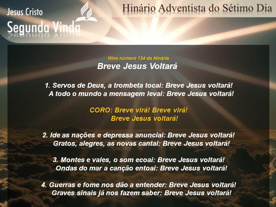 Hino número 134 do Hinário Breve Jesus Voltará. 1. Servos de Deus, a trombeta tocai: Breve Jesus voltará!
