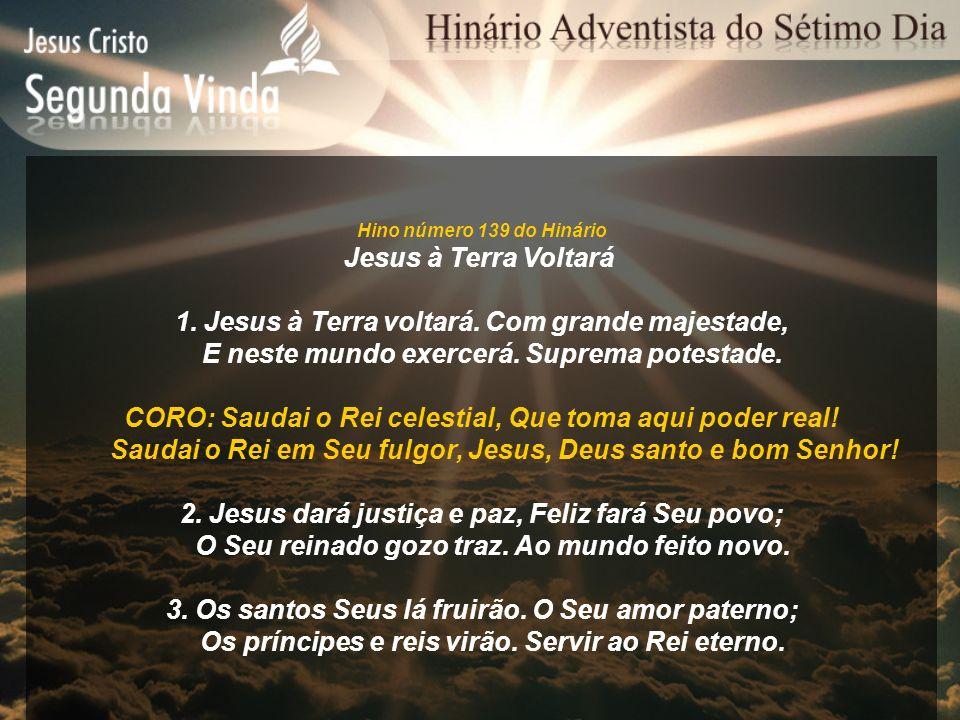 1. Jesus à Terra voltará. Com grande majestade,
