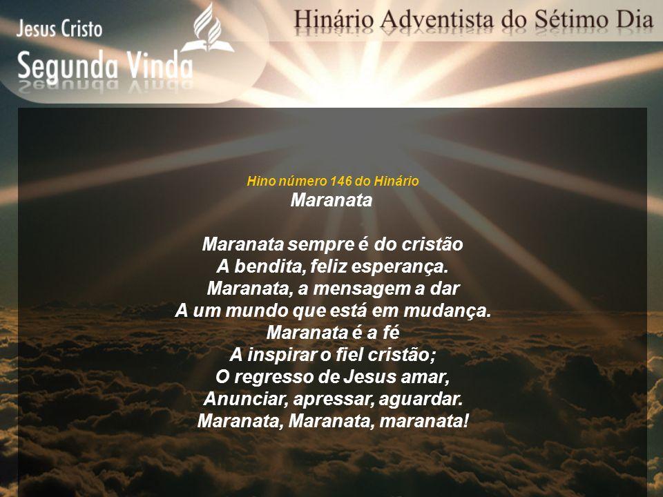 Maranata sempre é do cristão A bendita, feliz esperança.