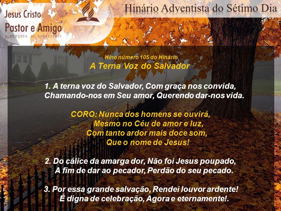 Hino número 105 do Hinário A Terna Voz do Salvador. 1. A terna voz do Salvador, Com graça nos convida,