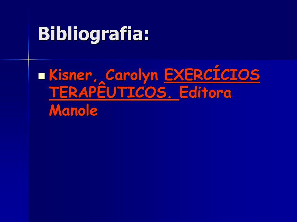 Bibliografia: Kisner, Carolyn EXERCÍCIOS TERAPÊUTICOS. Editora Manole