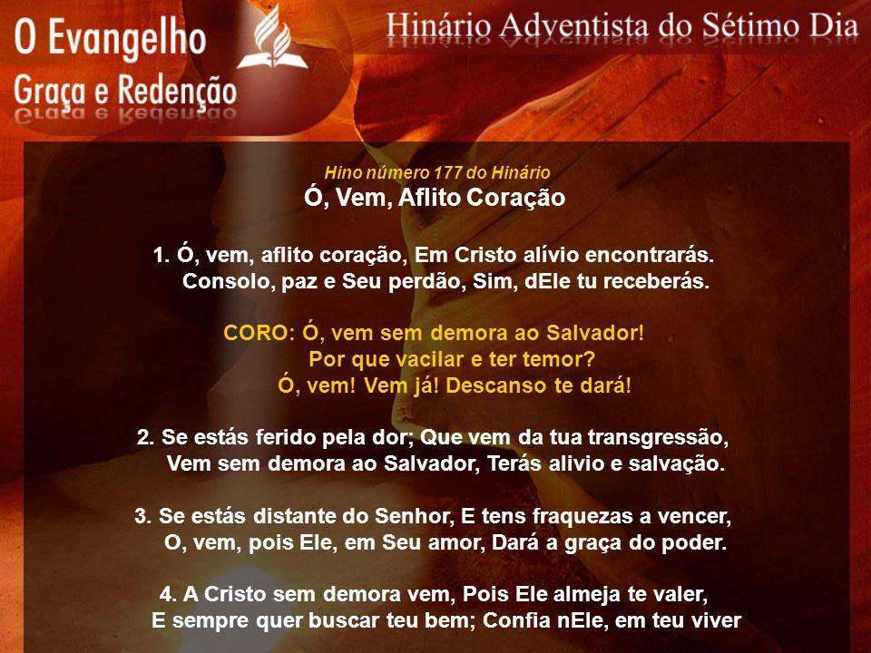 Hino número 177 do Hinário Ó, Vem, Aflito Coração. 1. Ó, vem, aflito coração, Em Cristo alívio encontrarás.