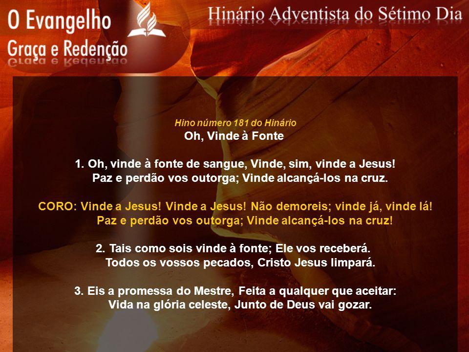 1. Oh, vinde à fonte de sangue, Vinde, sim, vinde a Jesus!