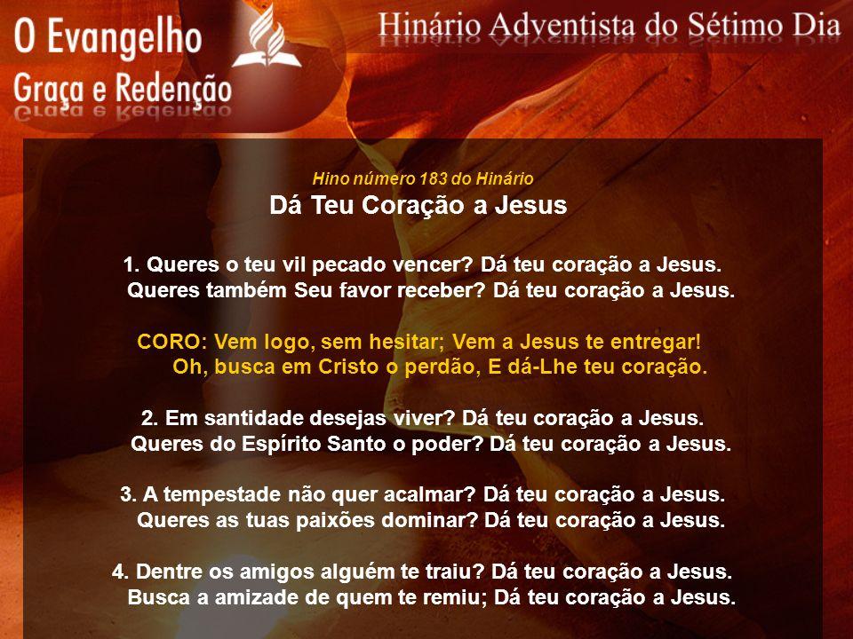 Hino número 183 do Hinário Dá Teu Coração a Jesus. 1. Queres o teu vil pecado vencer Dá teu coração a Jesus.