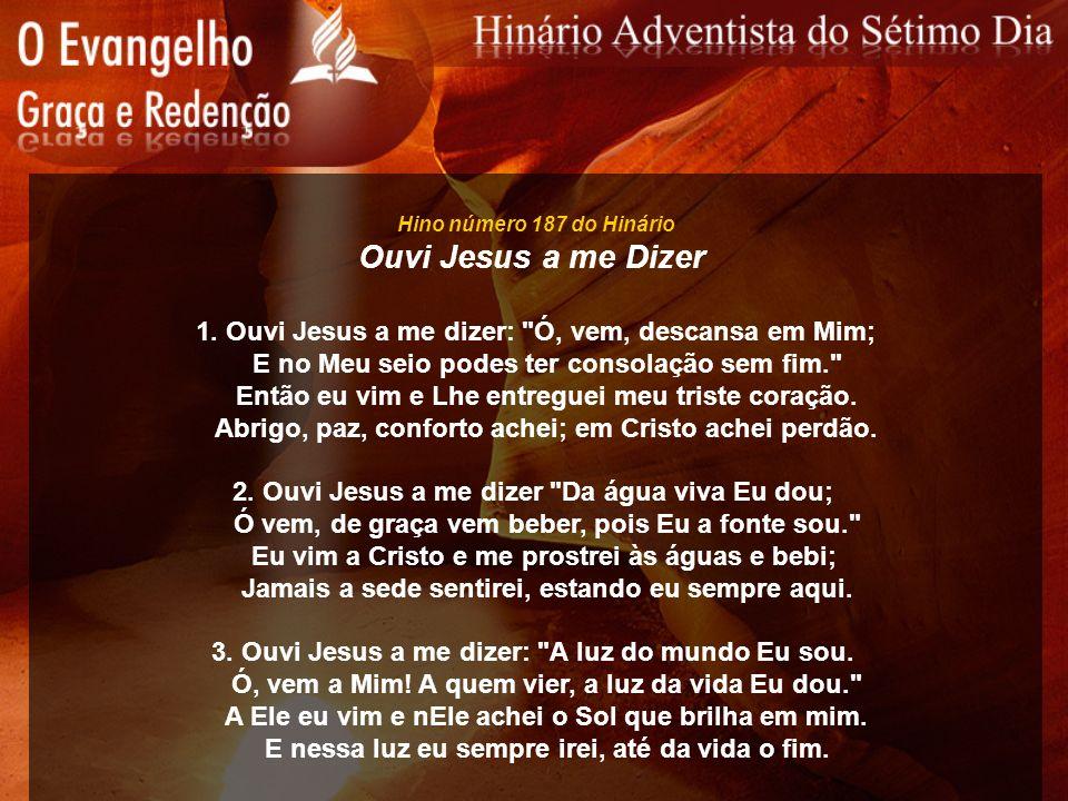 Hino número 187 do Hinário Ouvi Jesus a me Dizer. 1. Ouvi Jesus a me dizer: Ó, vem, descansa em Mim;