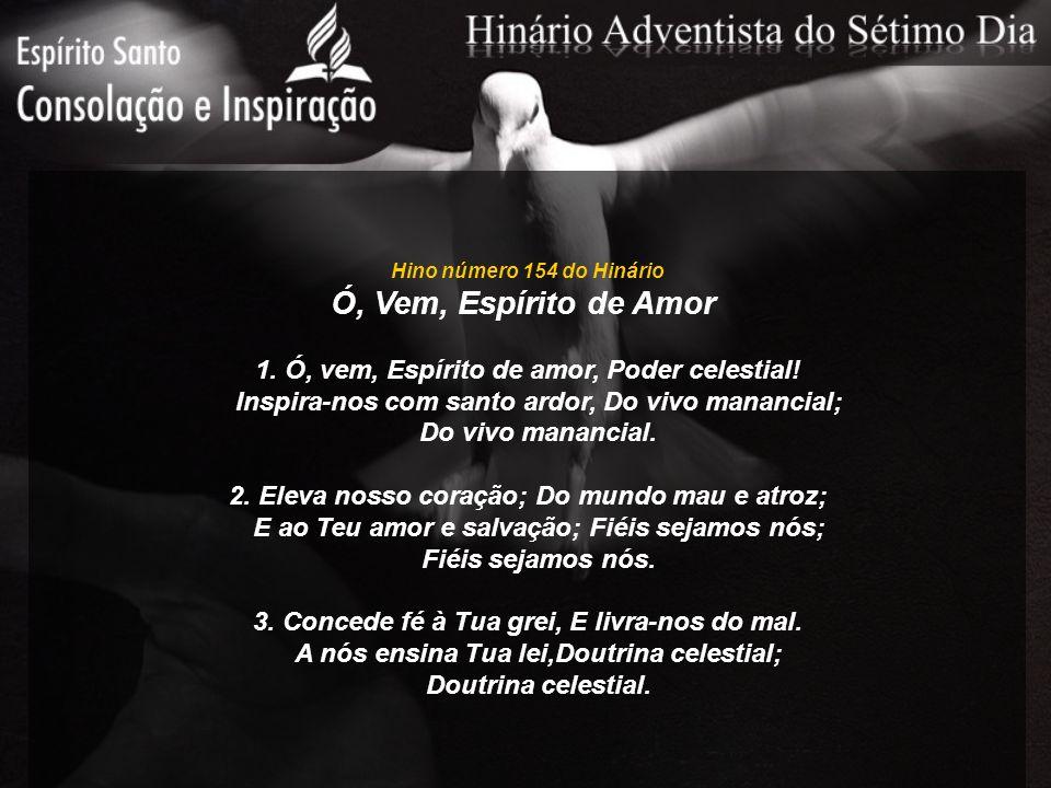 Ó, Vem, Espírito de Amor 1. Ó, vem, Espírito de amor, Poder celestial!