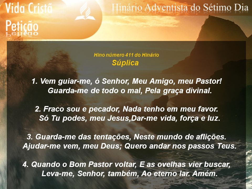 1. Vem guiar-me, ó Senhor, Meu Amigo, meu Pastor!