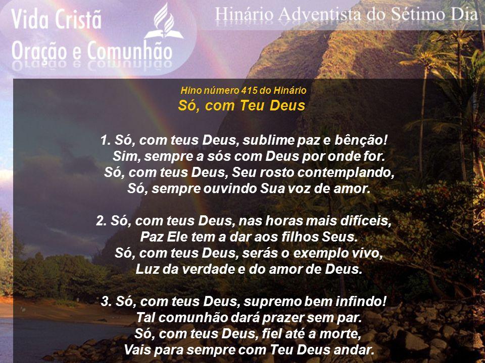 Só, com Teu Deus 1. Só, com teus Deus, sublime paz e bênção!