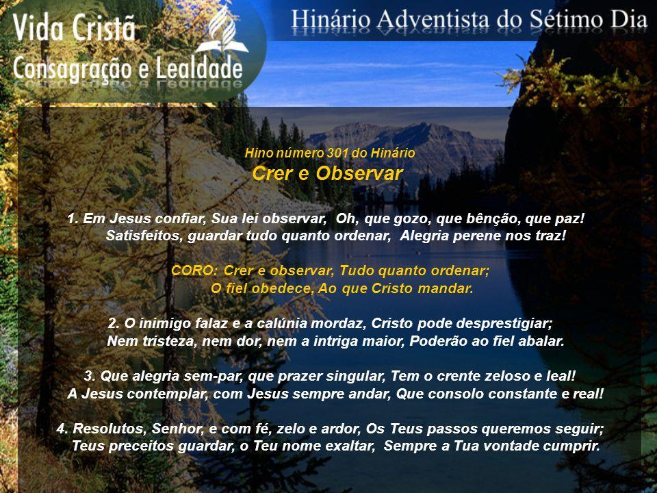 Hino número 301 do HinárioCrer e Observar. 1. Em Jesus confiar, Sua lei observar, Oh, que gozo, que bênção, que paz!
