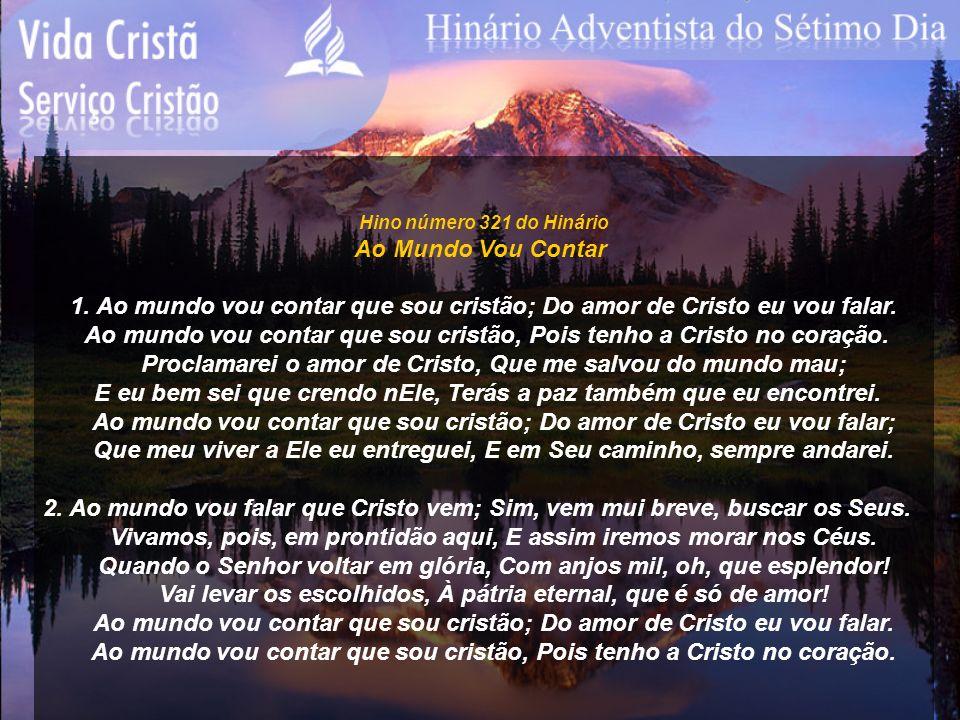Ao mundo vou contar que sou cristão, Pois tenho a Cristo no coração.