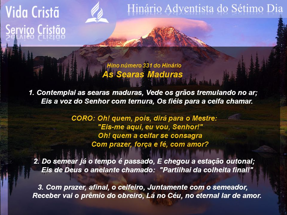 Hino número 331 do Hinário As Searas Maduras. 1. Contemplai as searas maduras, Vede os grãos tremulando no ar;