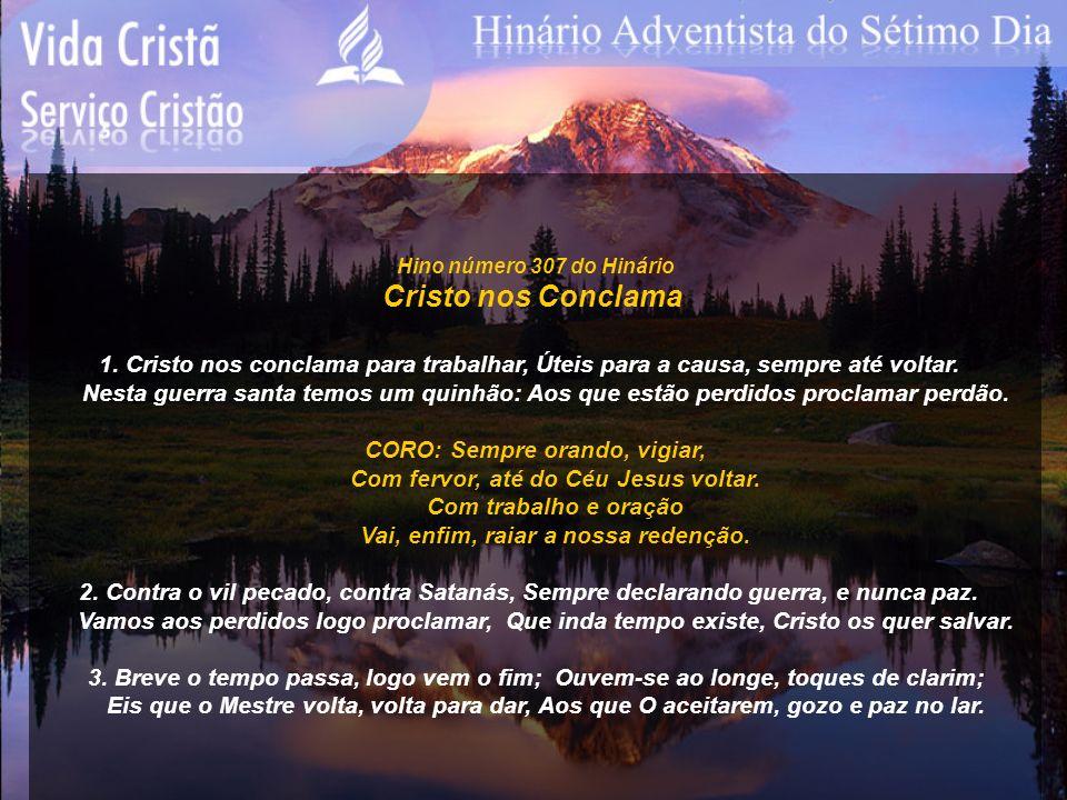Hino número 307 do Hinário Cristo nos Conclama. 1. Cristo nos conclama para trabalhar, Úteis para a causa, sempre até voltar.