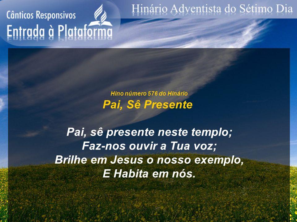 Pai, sê presente neste templo; Faz-nos ouvir a Tua voz;