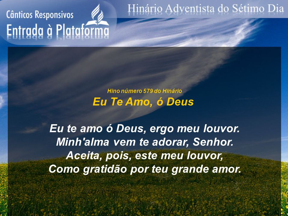 Eu te amo ó Deus, ergo meu louvor. Minh alma vem te adorar, Senhor.