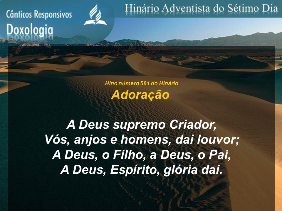 Vós, anjos e homens, dai louvor; A Deus, o Filho, a Deus, o Pai,