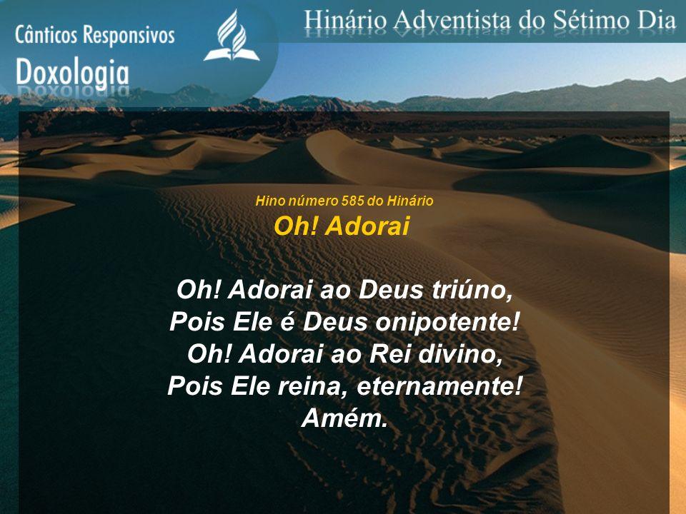 Oh! Adorai ao Deus triúno, Pois Ele é Deus onipotente!