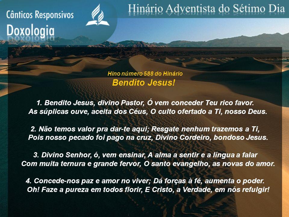 Hino número 588 do Hinário Bendito Jesus! 1. Bendito Jesus, divino Pastor, Ó vem conceder Teu rico favor.