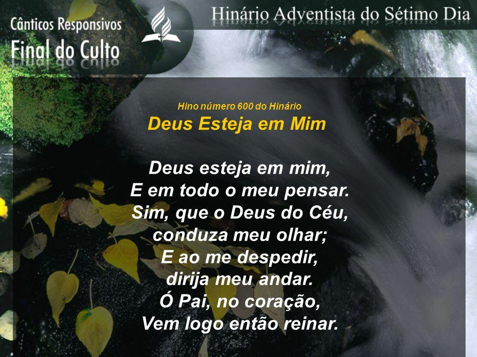 Deus Esteja em Mim Deus esteja em mim, E em todo o meu pensar.