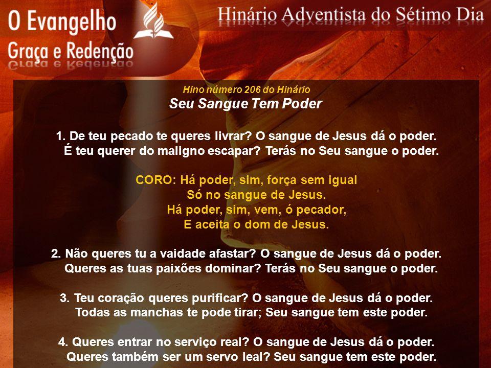 Hino número 206 do Hinário Seu Sangue Tem Poder. 1. De teu pecado te queres livrar O sangue de Jesus dá o poder.