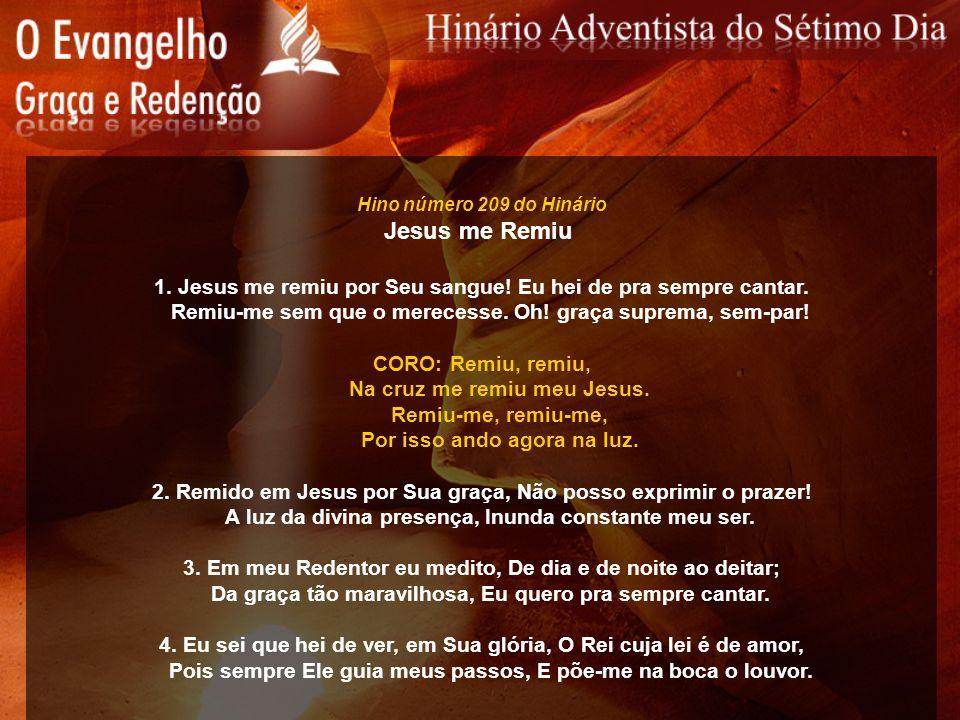 Hino número 209 do Hinário Jesus me Remiu. 1. Jesus me remiu por Seu sangue! Eu hei de pra sempre cantar.