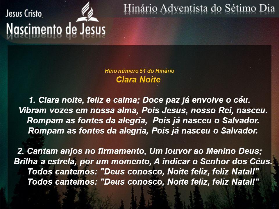 1. Clara noite, feliz e calma; Doce paz já envolve o céu.