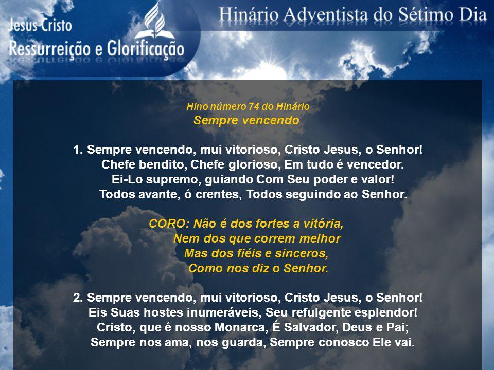 1. Sempre vencendo, mui vitorioso, Cristo Jesus, o Senhor!