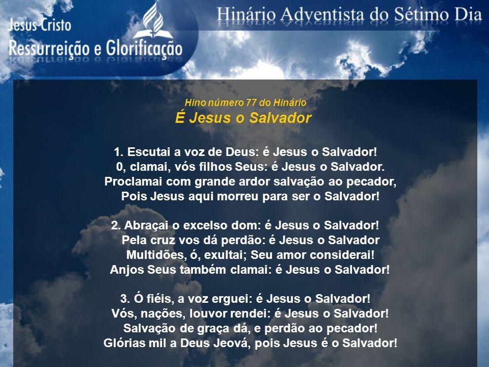 É Jesus o Salvador 1. Escutai a voz de Deus: é Jesus o Salvador!