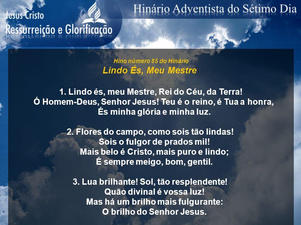 Lindo És, Meu Mestre 1. Lindo és, meu Mestre, Rei do Céu, da Terra!