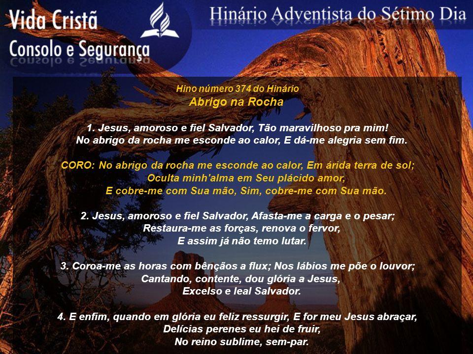 Hino número 374 do HinárioAbrigo na Rocha. 1. Jesus, amoroso e fiel Salvador, Tão maravilhoso pra mim!