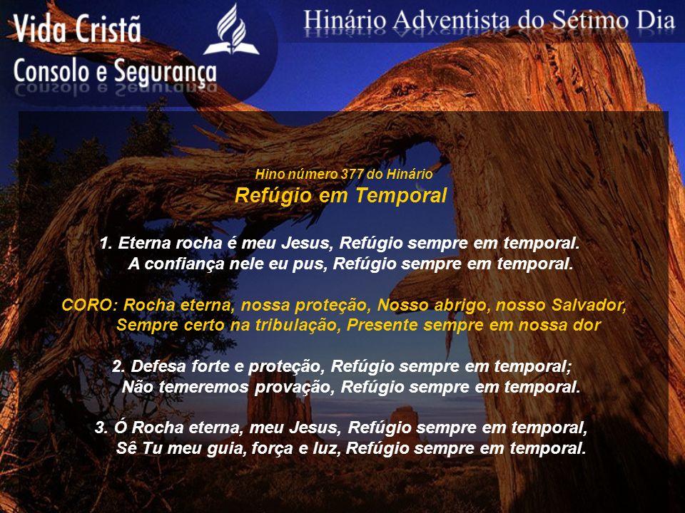 Hino número 377 do Hinário Refúgio em Temporal. 1. Eterna rocha é meu Jesus, Refúgio sempre em temporal.