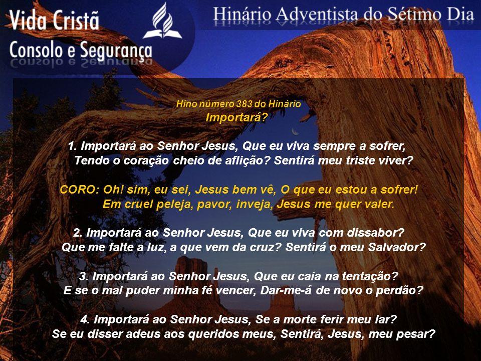 1. Importará ao Senhor Jesus, Que eu viva sempre a sofrer,