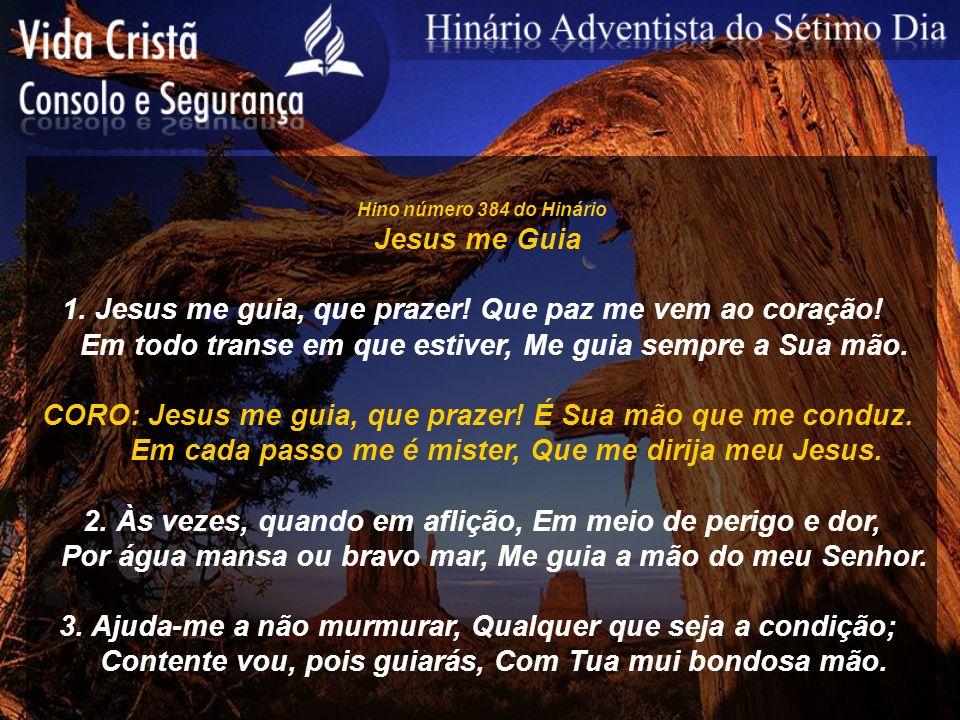 1. Jesus me guia, que prazer! Que paz me vem ao coração!