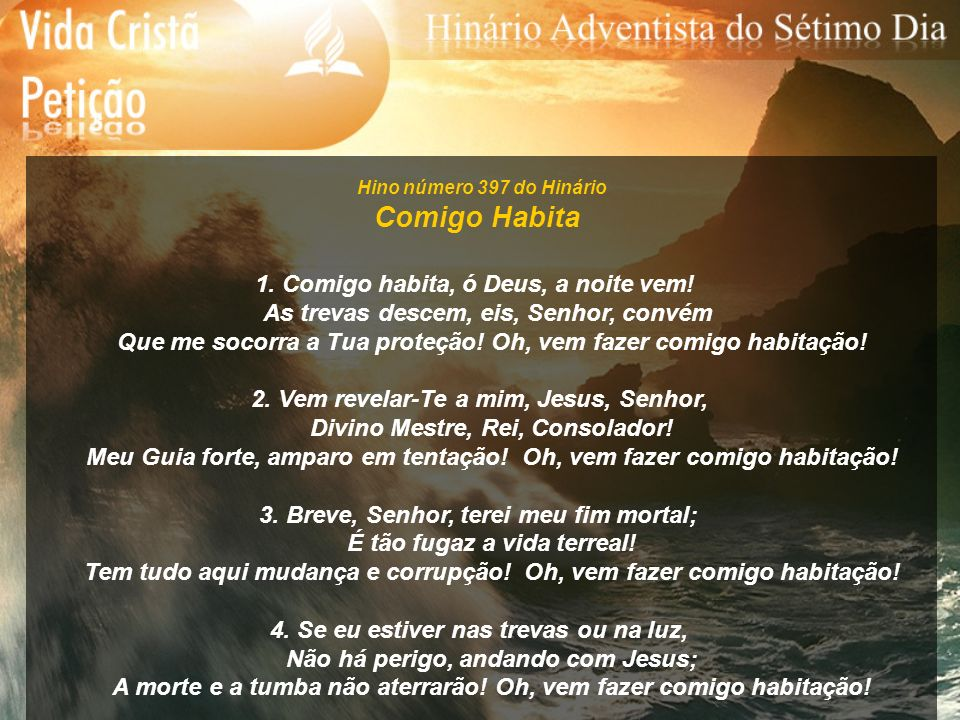 Comigo Habita 1. Comigo habita, ó Deus, a noite vem!