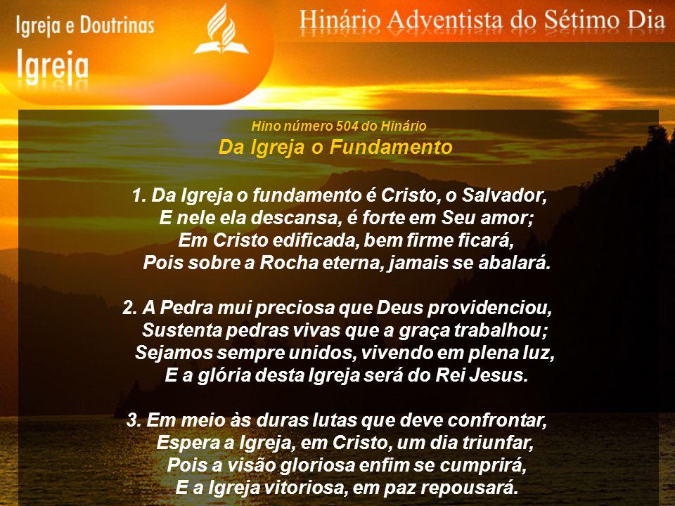 Da Igreja o Fundamento 1. Da Igreja o fundamento é Cristo, o Salvador,