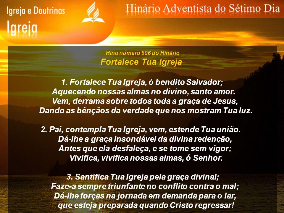 Fortalece Tua Igreja 1. Fortalece Tua Igreja, ó bendito Salvador;
