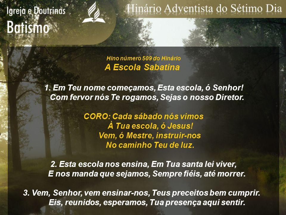 A Escola Sabatina 1. Em Teu nome começamos, Esta escola, ó Senhor!