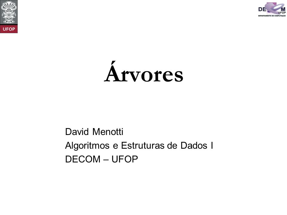 David Menotti Algoritmos e Estruturas de Dados I DECOM – UFOP