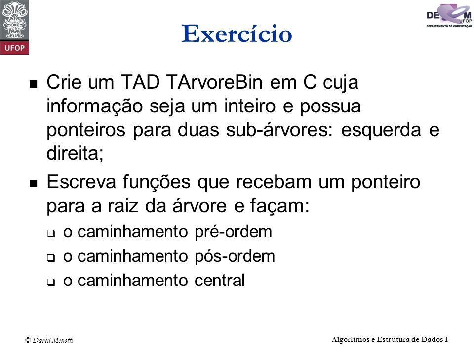 Exercício Crie um TAD TArvoreBin em C cuja informação seja um inteiro e possua ponteiros para duas sub-árvores: esquerda e direita;
