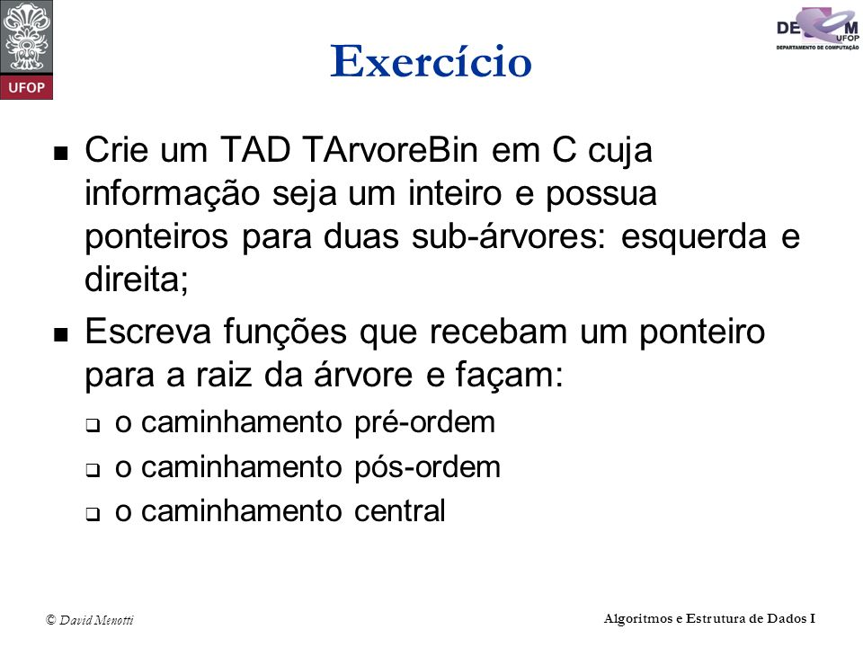 ExercícioCrie um TAD TArvoreBin em C cuja informação seja um inteiro e possua ponteiros para duas sub-árvores: esquerda e direita;